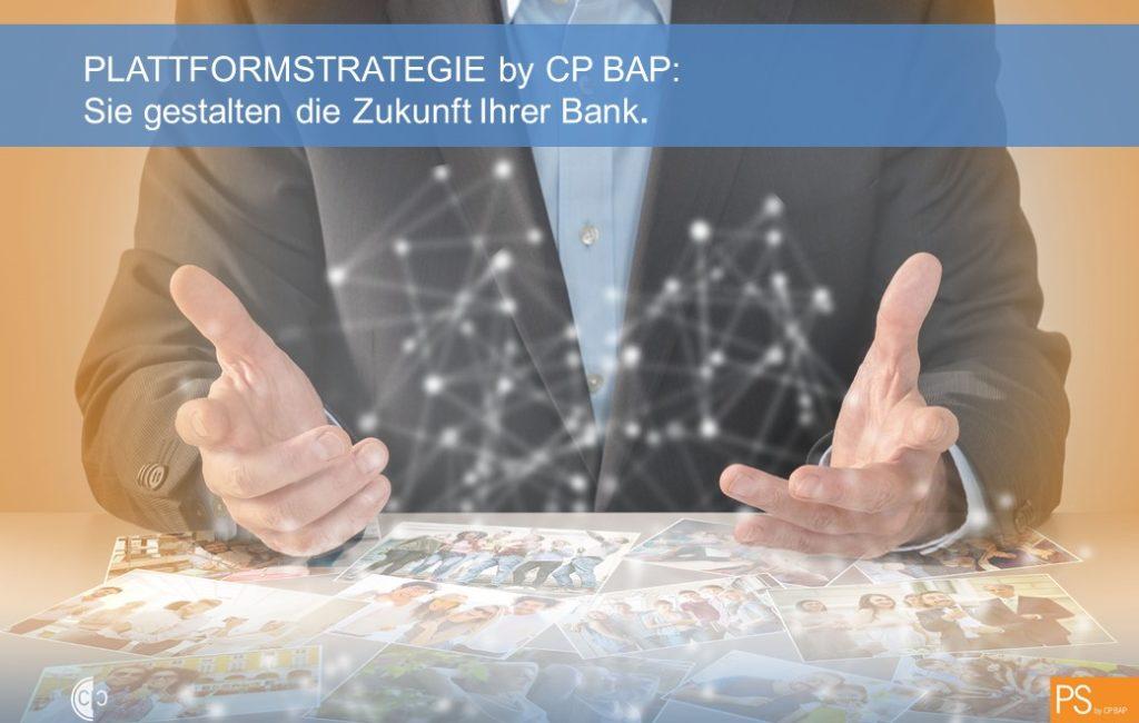 Plattformstrategie by CP BAP – Gestalten Sie heute die Zukunft Ihrer Bank!